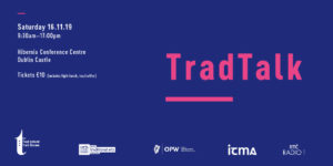 Trad Talk: Exploring Opportunities in the Traditional Arts @ Hibernia Conference Centre | County Dublin | Ireland