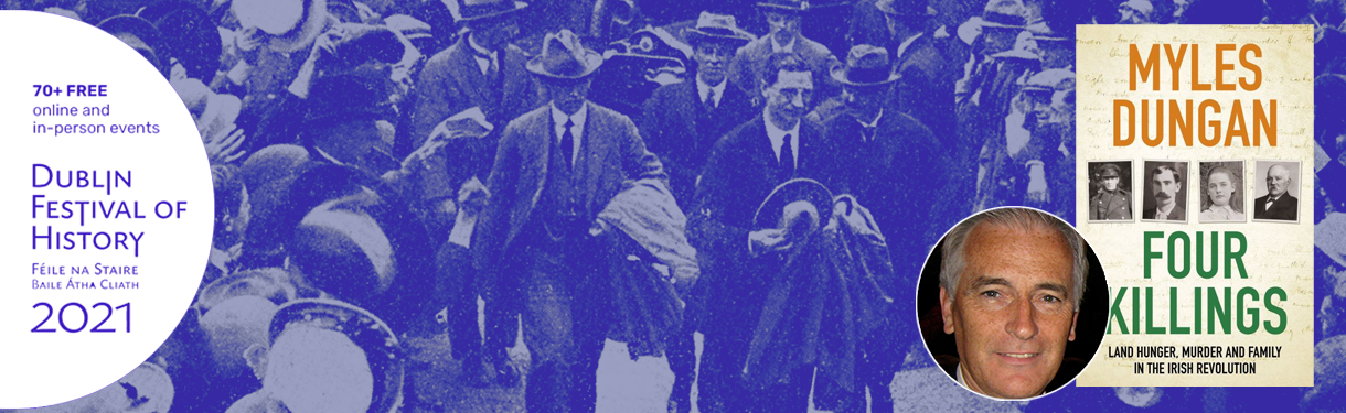 Dublin Festival of History: Four Killings – Land, Hunger, Murder & Family in the Irish Revolution: Myles Dungan in Conversation with Catriona Crowe @ Printworks